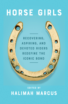 Horse Girls: Recovering, Aspiring, and Devoted Riders Redefine the Iconic Bond Cover