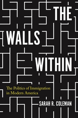 The Walls Within: The Politics of Immigration in Modern America