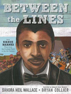 Between the Lines: How Ernie Barnes Went from the Football Field to the Art Gallery (Sale Copy) Cover Image