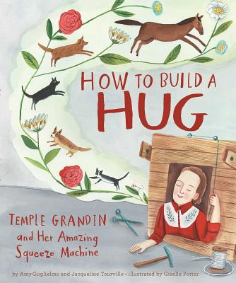 How to Build a Hug: Temple Grandin and Her Amazing Squeeze Machine (Sale Copy) Cover Image