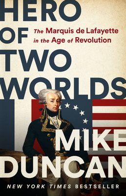 Hero of Two Worlds: The Marquis de Lafayette in the Age of Revolution Cover