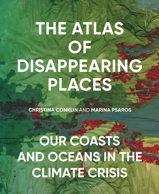 The Atlas of Disappearing Places: Our Coasts and Oceans in the Climate Crisis Cover