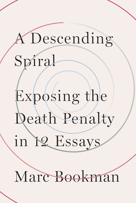 A Descending Spiral: Exposing the Death Penalty in 12 Essays Cover