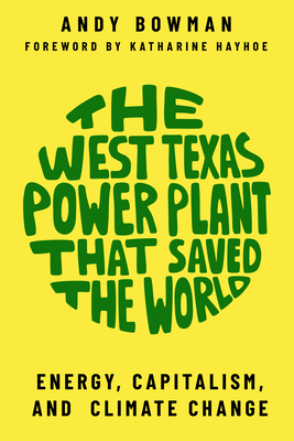 The West Texas Power Plant That Saved the World: Energy, Capitalism, and Climate Change Cover
