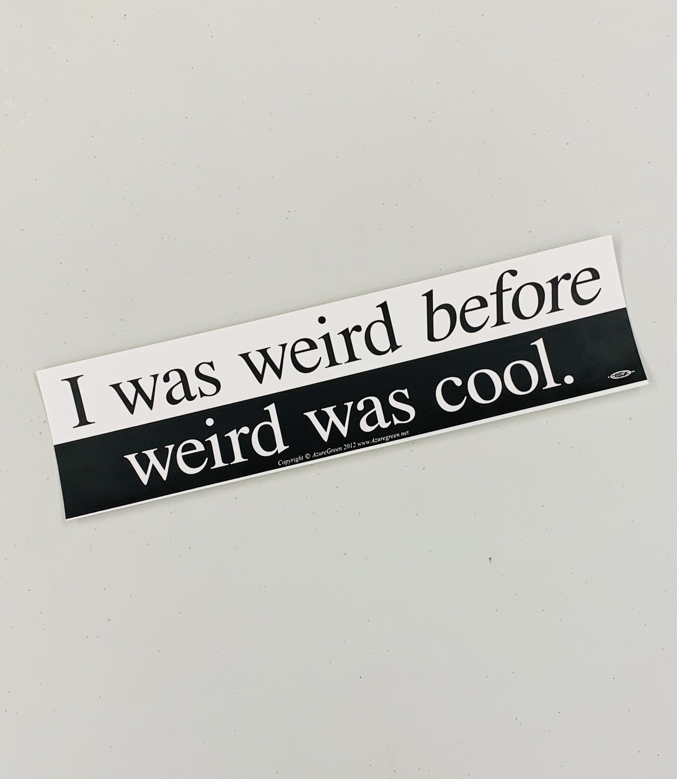Weird Before Weird was Cool Bumper Sticker
