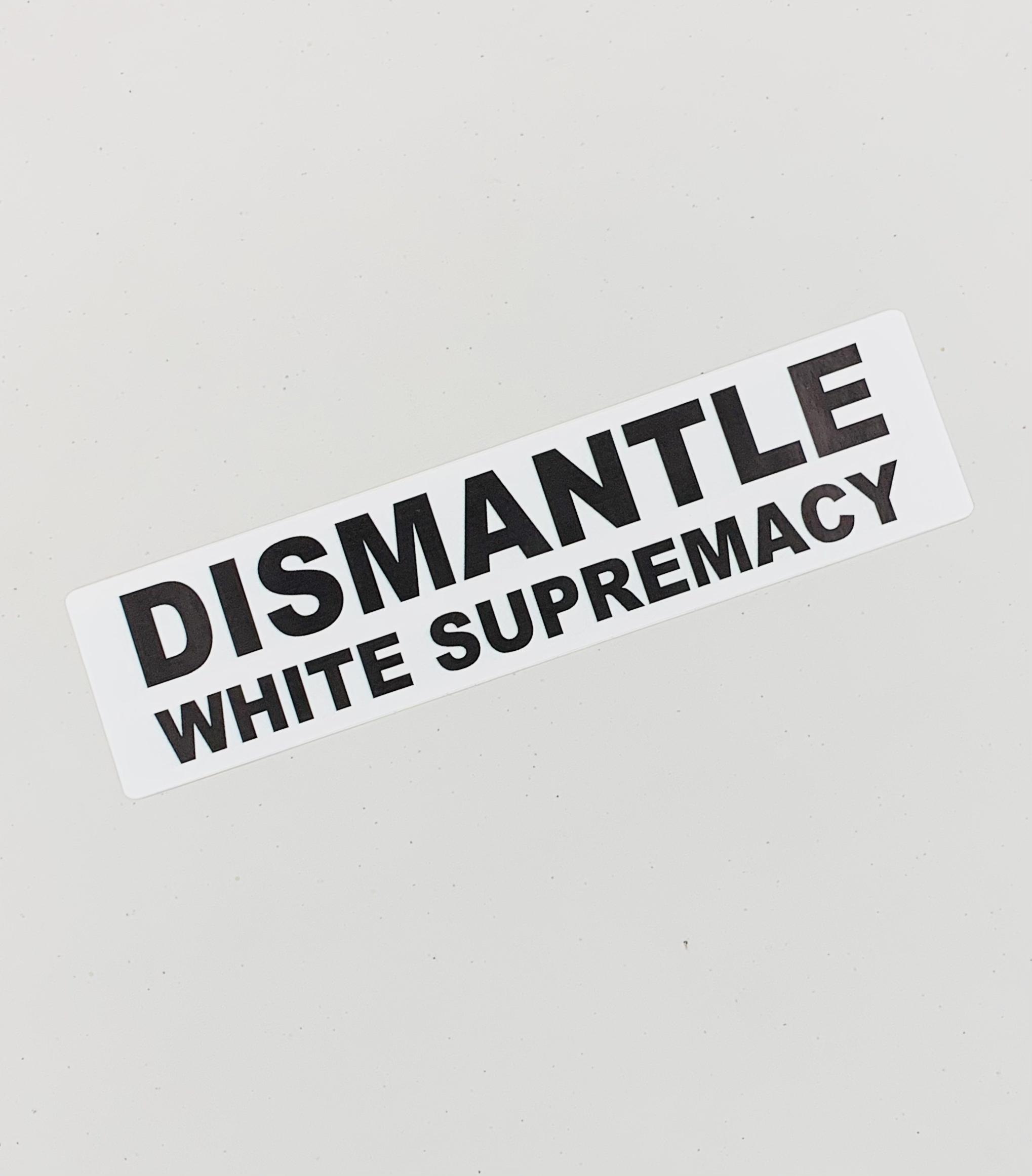 Dismantle White Supremacy Bumper Sticker