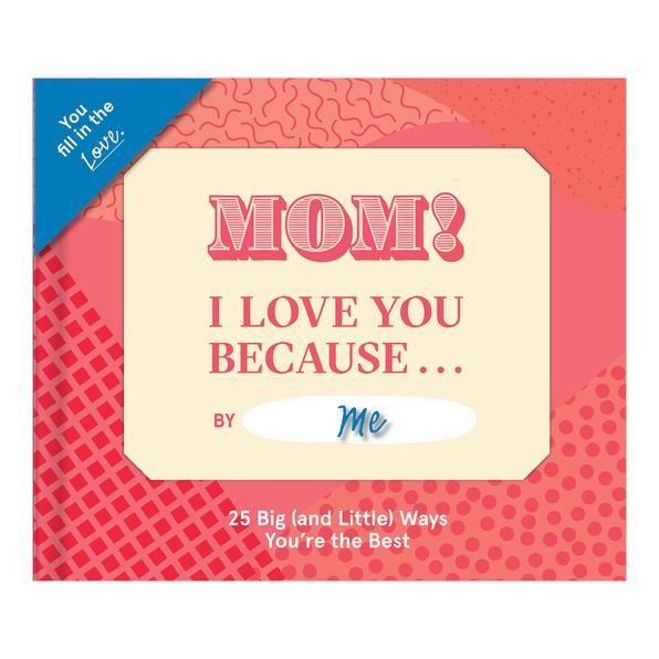 Mom I Love You Because... Fill in the Blank Book