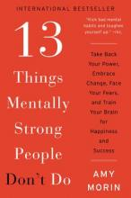 13 Things Mentally Strong People Don't Do: Take Back Your Power, Embrace Change, Face Your Fears, and Train Your Brain for Happiness and Success Cover Image