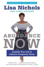 Abundance Now: Amplify Your Life & Achieve Prosperity Today Cover Image