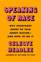 Speaking of Race: Why Everybody Needs to Talk About Racism—and How to Do It Cover