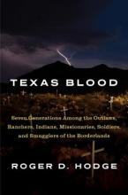 Texas Blood: Seven Generations Among the Outlaws, Ranchers, Indians, Missionaries, Soldiers, and Smugglers of the Borderlands (Sale Copy) Cover Image