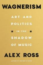 Wagnerism: Art and Politics in the Shadow of Music (Sale Copy)