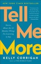 Tell Me More: Stories About the 12 Hardest Things I'm Learning to Say Cover Image