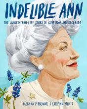 Indelible Ann: The Larger-Than-Life Story of Governor Ann Richards Cover