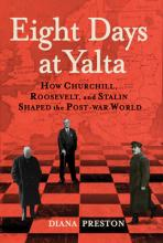 Eight Days at Yalta: How Churchill, Roosevelt, and Stalin Shaped the Post-War World (Sale Copy) Cover Image