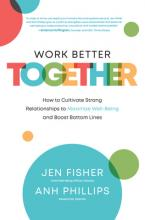 Work Better Together: How to Cultivate Strong Relationships to Maximize Well-Being and Boost Bottom Lines Cover