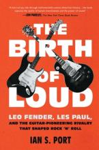The Birth of Loud: Leo Fender, Les Paul, and the Guitar-Pioneering Rivalry That Shaped Rock 'n' Roll (Sale Copy) Cover Image