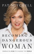 Becoming a Dangerous Woman: Embracing Risk to Change the World Cover Image