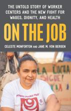 On the Job: The Untold Story of America's Work Centers and the New Fight for Wages, Dignity, and Health Cover