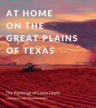 At Home on the Great Plains of Texas: The Paintings of Laura Lewis Cover