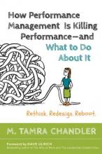 How Performance Management Is Killing Performance and What to Do About It: Rethink, Redesign, Reboot Cover
