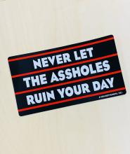 Never Let the Assholes Ruin Your Day Bumper Sticker