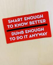 Smart Enough To Know Better Bumper Sticker