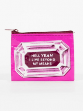 Hell Yeah I Live Beyond My Means Coin Purse