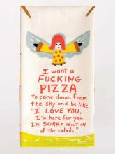 I Want A Fucking Pizza Dishtowel