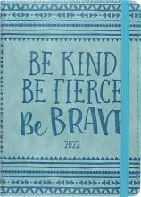 2022 Be Kind Be Fierce Be Brave 16-Month Planner