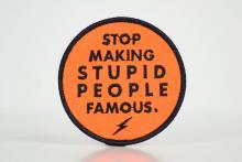 Stop Making Stupid People Famous Patch