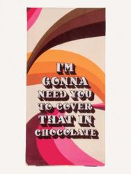 I'm Going To Need You To Cover That In Chocolate Dishtowel: Folded