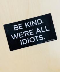 Be Kind We're All Idiots Bumper Sticker