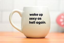 Woke Up Sexy As Hell Mug